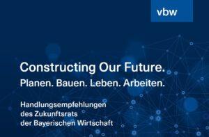 Constructing Our Future. Handlungsempfehlungen des Zukunftsrats der Bayerischen Wirtschaft auf Basis der gleichnamigen vbw-Studie. Grafik: © Zukunftsrat der Bayerischen Wirtschaft